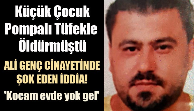 Ali Genç cinayetinde şok iddia!..