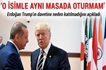 Erdoğan, Trump'ın davetine neden katılmadığını açıkladı