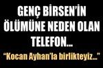 Genç Birsen'i öldüren telefon!