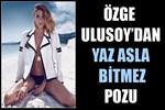 Özge Ulusoy'dan 'Yaz asla bitmez' pozu