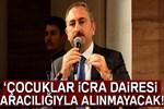Adalet Bakanı Gül: 'Çocuklar icra daireleri aracılığıyla alınmayacak'