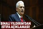Binali Yıldırım'dan 'istifa' açıklaması!