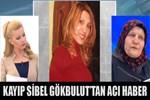 Kayıp Sibel'den acı haber geldi!