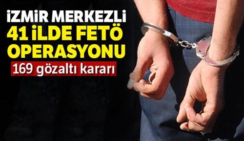 İzmir merkezli 41 ilde operasyon