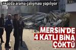Mersin'de 4 katlı bina çöktü!