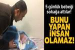 Siirt'te 5 günlük bebeği sokağa attılar!