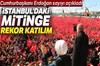 Cumhurbaşkanı Erdoğan mitinge 1 milyon 600 bin kişinin katıldığını açıkladı.