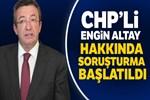 CHP'li Engin Altay hakkında soruşturma