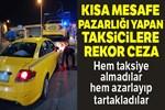 Yenikapı'da 'kısa mesafe' pazarlığı yapan taksicilere rekor ceza