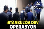 İstanbul'da dev terör operasyonu: 90 gözaltı