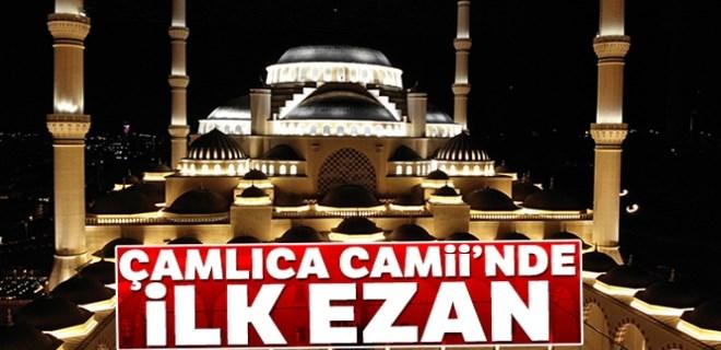 Çamlıca Camii'nde ilk ezan okundu