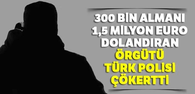 300 bin Almanı dolandıran örgütü Türk polisi çökertti