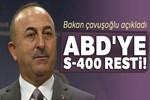 Bakan Çavuşoğlu açıkladı! ABD'ye S-400 resti!