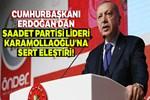 Cumhurbaşkanı Erdoğan'dan Saadet Partisi Liderine sert eleştiri