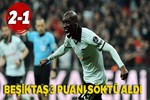Beşiktaş 3 puanı söktü aldı
