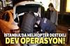 İstanbul'da 'Yeditepe Huzur' adlı asayiş uygulaması kapsamında, 39 ilçede denetim yapıldı. Polis...