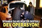İstanbul'da helikopter destekli Yeditepe Huzur Uygulaması!