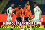 Medipol Başakşehir'e Göztepe çelmesi!