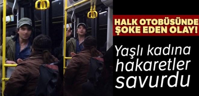 Halk otobüsünde genç yaşlı kadına hakaretler etti!