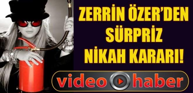 Zerrin Özer'den sürpriz nikah kararı!