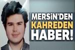 Mersin'de kayıp gencin cesedi bulundu!