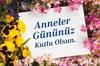 Her yıl mayıs ayının ikinci pazarı kutladığımız Anneler Günü'nü, çok sevdiği annesini kaybeden Anna...