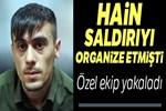 Polisin şehit edilmesini organize eden firariyi özel ekip yakaladı