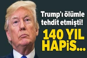 Trump'ı ölümle tehdide 140 yıl hapis!..