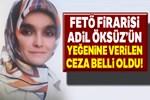 Adil Öksüz'ün yeğenine 2 yıl 1 ay hapis
