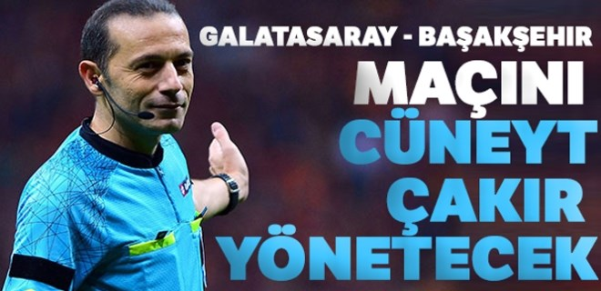 Galatasaray - Medipol Başakşehir maçını Cüneyt Çakır yönetecek