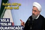 İran Cumhurbaşkanı Ruhani: 'Zorbalık karşısında asla teslim olmayacağız'
