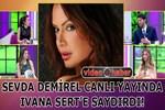 Sevda Demirel, Ivana Sert'e saydırdı!