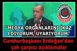 Cumhurbaşkanı Erdoğan'dan medyaya uyarı!