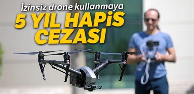 İzinsiz drone kullanmaya 5 yıl hapis cezası