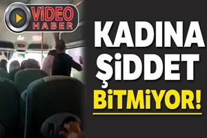 Minibüsteki kadına şiddet kamerada
