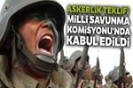 Askerlik teklifi Milli Savunma Komisyonu'nda kabul edildi