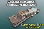 Galatasaray Adası sökülmeye başlandı