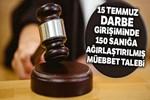 150 sanığa ağırlaştırılmış müebbet talebi!