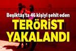 Beşiktaş'ta 46 kişiyi şehit eden teröristlerden biri yakalandı