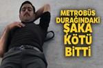 Metrobüs durağındaki şaka kazayla bitti!